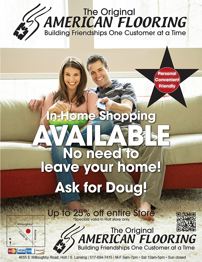 The original American flooring building friendships one customer at a time.  In Home shopping available!  No need to leave your home!  Ask for Doug!  Up to 25% off entire store. *specials valid only in Holt store.