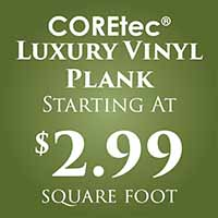 Anniversary Flooring Sale    COREtec Luxury Vinyl Plank Starting at $2.99 sq. ft. with attached cork underlayment.
