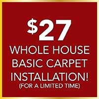 Only $27 for whole house basic carpet installation during our Home for the Holidays storewide flooring sale. 12 Months interest free financing