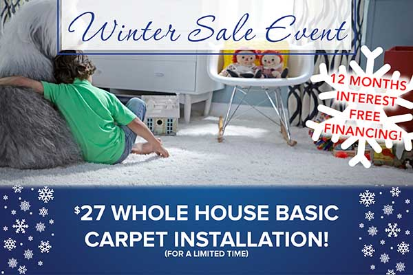 Only $27 for a whole house basic carpet installation during our Winter Sale Event. Available for a limited time.