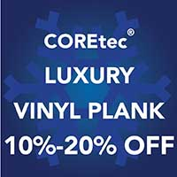10% - 20% off COREtec luxury vinyl plank during our Winter Sale Event. 12 months interest free financing available