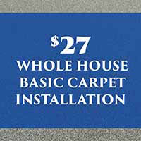 Summer Savings! $27 whole house basic carpet installation. For a limited time