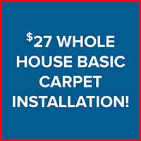 $27 whole house basic carpet installation during our Customer Appreciation Sale. Limited time.